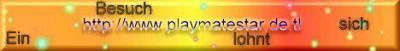 Auf www.playmatestar.de.tl gehen!!!