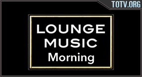 Lounge Music Morning tv online mobile totv